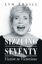 Sizzling at Seventy : Victim to Victorious - Lyn Traill