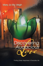 Discovering Audacious Love : Finding Deep Happiness in Everyday Life - Mary Jo MC Veigh