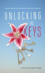 Unlocking the Keys : Ancient Wisdom, Modern Mystery and a Kiwi Traveller - Vicky Cavanagh-Hodge