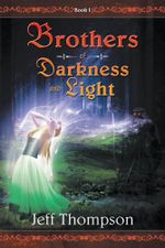 Brothers of Darkness and Light : Book I - Jeff Thompson