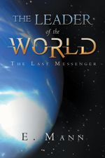The Leader of the World : The Last Messenger - E. Mann