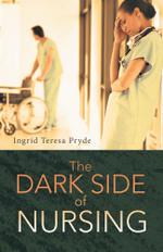 The Dark Side of Nursing - Ingrid Teresa Pryde