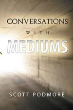Conversations with Mediums - Scott Podmore