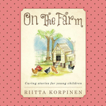 On the Farm : Caring Stories for Young Children - Riitta Korpinen