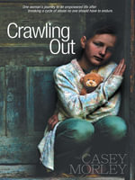 Crawling Out : One Woman's Journey to an Empowered Life after Breaking a Cycle of Abuse No One Should Endure - Casey Morley