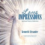 Loves Impressions : Spiritual Poetry Collection - Kenneth Alexander