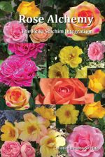 Rose Alchemy : The Reiki Seichim Integration - Christine Henderson