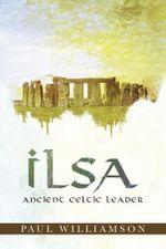 Ilsa : Ancient Celtic Leader - Paul Williamson