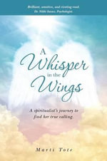 A Whisper in the Wings : A Spiritualist's Journey to Find Her True Calling. - Marti Tote