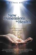 New Dimensions in Health : Simple Secrets to Creating Optimal Health - Michael Brook