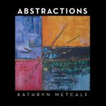 Abstractions - Kathryn Metcalf