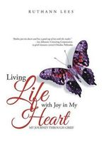 Living Life with Joy in My Heart : My Journey Through Grief - Ruthann Lees