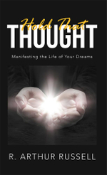 Hold That Thought : Manifesting the Life of Your Dreams - R. Arthur Russell