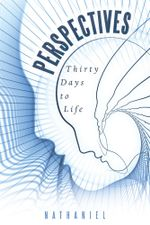 Perspectives : Thirty Days to Life -  Nathaniel