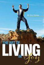 The Art of Living in Joy - M Eric Donlan