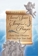 Sacred Space in a Song and a Prayer : Raise Your Vibration and Sing from Your Soul - Adrienne Gill