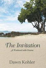The Invitation : A Weekend with Emma - Dawn Kohler