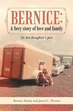 Bernice : A Fiery Story of Love and Family: In Her Daughter's Pen - Bernice Haney