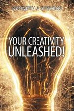 Your Creativity Unleashed! : Amplify Your Wealth and Revitalize Your Creative Juices - Kenneth a Stevens