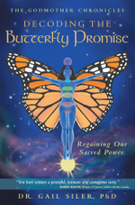 Decoding the Butterfly Promise : Regaining Our Sacred Power. - Phd Dr Gail Siler