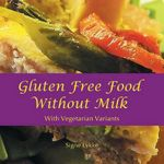Gluten-Free Food Without Milk : Including Vegetarian Variants - Signe Lykke