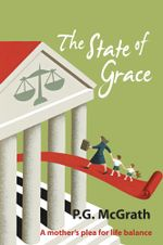 The State of Grace : A Mother's Plea for Life Balance - P. G. McGrath