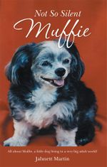 Not So Silent Muffie : All about Muffie, a little dog living in a very big adult world! - Jahnett Martin