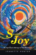 Seasons of Joy : My Spiritual Journey to Self Discovery - Jeanette Hunter