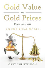 Gold Value and Gold Prices From 1971 - 2021 : An Empirical Model - Gary Christenson