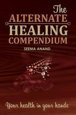 Alternate Healing Compendium - Seema Anand