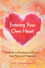 Entering Your Own Heart : A Guide to Developing Self Love, Inner Peace and Happiness -  Carole J. (Meisner) Morton
