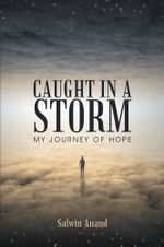 CAUGHT IN A STORM : MY JOURNEY OF HOPE - Salwin Anand