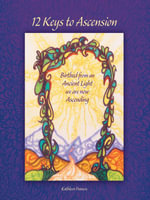 12 Keys to Ascension : Birthed from an Ancient Light We Are Now Ascending - Kathleen Frances