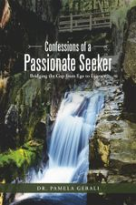 Confessions of a Passionate Seeker : Bridging the Gap from Ego to Essence - Dr Pamela Gerali