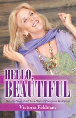 Hello, Beautiful : How the Power of Self Love Heals & Transforms You Forever - Victoria Feldman