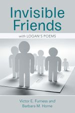 Invisible Friends : With Logan's Poems - Victor E. Furness