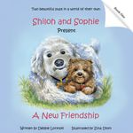 Shiloh and Sophie Present : A New Friendship - Debbie Lorynski