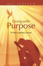 Living with Purpose : Pt Sirju's Spirited Journey - Raj Persaud