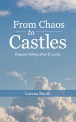 From Chaos to Castles : Reassembling after Divorce - Lorena Smith