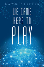We Came Here to Play - Dawn Griffin