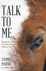 Talk to Me : Round Pen Work from the Horse's Point of View - Tammy Marsh