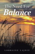 The Need For Balance : Body, Mind, Spirit - Lorraine LaJoie