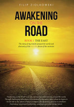 Awakening on the Road : Book I-The East, the Story of My Travels Around the World and My Discovery of the Invisible Forces of the Universe - Filip Ziolkowski
