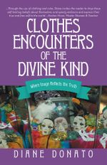 Clothes Encounters of the Divine Kind : Where Image Reflects the Truth - Diane Donato