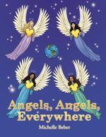Angels, Angels, Everywhere - Michelle Beber