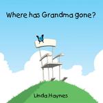Where has Grandma gone? - Linda Haynes