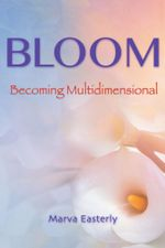 Bloom : Becoming Multidimensional - Marva Easterly