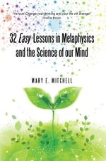 32 Easy Lessons in Metaphysics and the Science of our Mind - Mary E. Mitchell