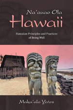 Na'auao Ola Hawaii : Hawaiian Principles and Practices of Being Well - Maka'ala Yates