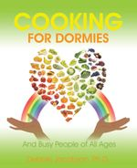 Cooking for Dormies : And Busy People of All Ages - Ph. D. Debbie Jacobson